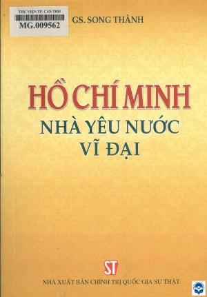 Hồ Chí Minh - Nhà yêu nước vĩ đại / Song Thành. - H. : Chính trị Quốc gia, 2018. - 379tr.; 21cm
