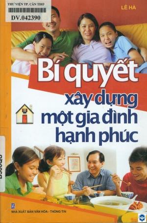 Bí quyết xây dựng một gia đình hạnh phúc / Lê Hà. - H. : Văn hoá - Thông tin, 2010. - 187tr.; 21cm