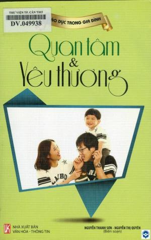 Quan tâm và yêu thương / Nguyễn Thanh Sơn, Nguyễn Thị Quyên. - H. : Văn hoá - Thông tin, 2015. - 299tr.; 21cm. - (Giáo dục trong gia đình)