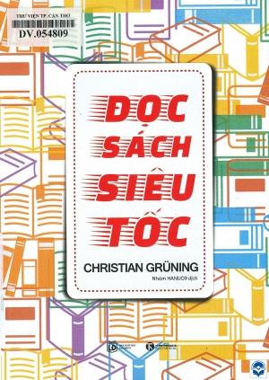 Đọc sách siêu tốc / Christian Grüning; Nhóm HANU09 dịch. - Tái bản lần thứ 3. - H. : Lao động, 2017. - 262tr. : Minh hoạ; 21cm