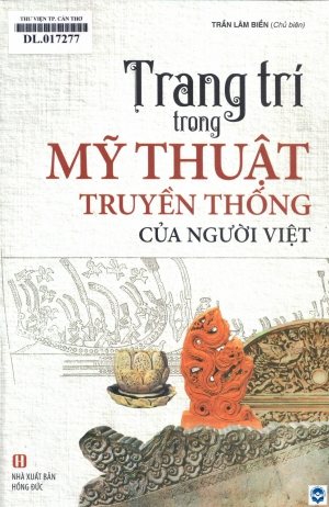 Trang trí trong mỹ thuật truyền thống của người Việt / Trần Lâm Biền chủ biên. - H. : Hồng Đức, 2018. - 202tr.; 24cm