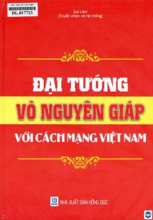 Đại tướng Võ Nguyên Giáp với cách mạng Việt Nam / Quí Lâm tuyển chọn và biên soạn. - H. : Hồng Đức, 2019. - 391tr.; 27cm