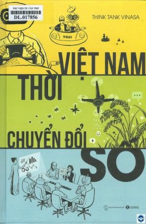 Việt Nam thời chuyển đổi số / Think Tank VINASA. - H. : Thế giới, 2019. - 517tr.; 24cm
